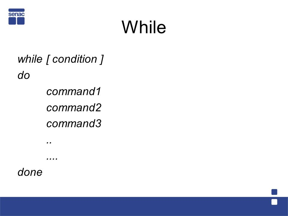 While while [ condition ] do command1 command2 command3 .. .... done